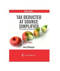 Nitin Vaid's Tax Deduction at Source Simplified - As amended by the Finance Act, 2017