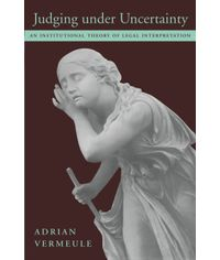 Judging under Uncertainty  An Institutional Theory of Legal Interpretation, (Indian Economy Reprint)