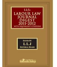 LLJ?S LABOUR LAW JOURNAL DIGEST 2011-2012 (WITH EQUIVALENT CITATIONS)
