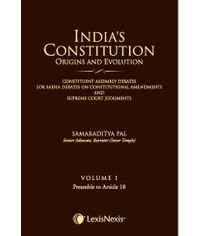 INDIA?S CONSTITUTION ?ORIGINS AND EVOLUTION (CONSTITUENT ASSEMBLY DEBATES, LOK SABHA DEBATES ON CONSTITUTIONAL AMENDMENTS AND SUPREME COURT JUDGMENTS