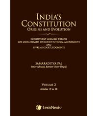 INDIA?S CONSTITUTION ? ORIGINS AND EVOLUTION (DEBATES ON CONSTITUTIONAL AMENDMENTS AND SUPREME COURT JUDGMENTS) VOL 2: Art 19 to 28