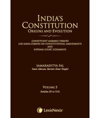 INDIA?S CONSTITUTION ? ORIGINS and EVOLUTION (CONSTITUENT ASSEMBLY DEBATES, LOK SABHA DEBATES ON CONSTITUTIONAL AMENDMENTS and SUPREME COURT JUDGMENTS