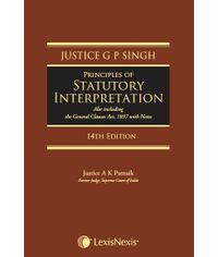 Principles of Statutory Interpretation (Also including the General Clauses Act, 1897 with notes)