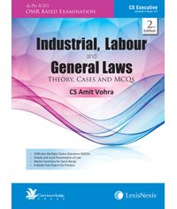Industrial Labour and General Laws– Theory, Cases and MCQs [For CS Executive, Module II Paper VII]