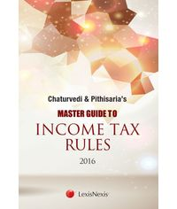 Chaturvedi & Pithisaria's Master Guide to Income Tax Rules