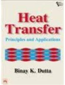 Heat transfer Principles and Applications | Binay k Dutta