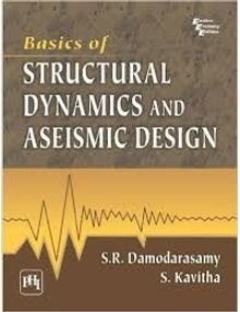 Basics of Structural Dynamics and Aseismic Design | Damodarasamy S. R. Kavitha S.