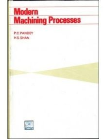 Modern Machining Processes | H. S. Shan , P. C. Pandey | 1st Edition