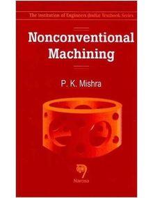 Non conventional Machining | P K Mishra