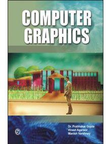 Computer Graphics   Dr. Prabhakar Gupta, Vineet Agarwal ,Manish Varshney