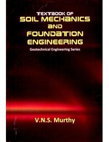 Soil Mechanics and Foundation Engineering: Geotechnical Engineering | Murthy VNS