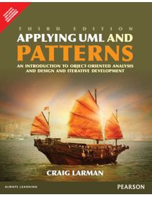 Applying UML and Patterns : An Introduction to Object-Oriented Analysis and Design and Iterative Development | Craig Larman