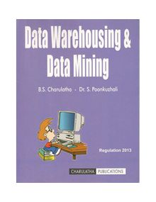 Data Warehousing And Data Mining | B.S. Charulatha and Poonkuzhali
