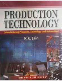 Production Technology : Manufacturing Processes, Technology and Automation |  R. K. Jain