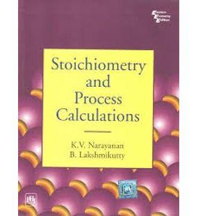 Stoichiometry and Process Calculation   Narayanan