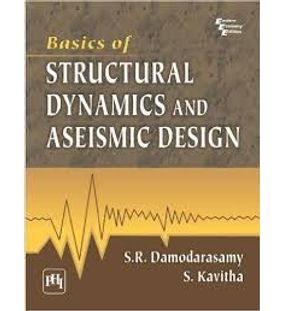 Basics of Structural Dynamics and Aseismic Design | Damodarasamy S. R. Kavitha S.