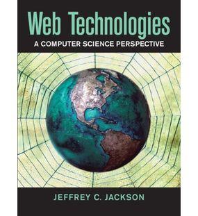 Web Technologies A Computer Science Perspective | Jeffrey C. Jackson