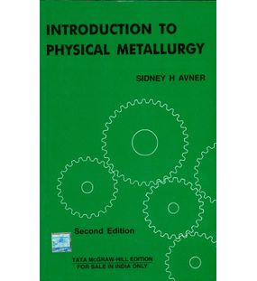 INTRODUCTION TO PHYSICAL METALLURGY | Sidney H Avener |2nd Edition
