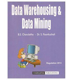 Data Warehousing And Data Mining | B.S. Charulatha and Poonkuzhali