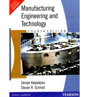 Manufacturing Engineering and Technology | Serope Kalpakjain, Steven R Schmid