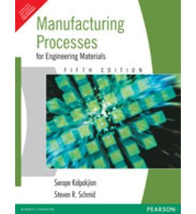 Manufacturing Process for Engineering Materials | Serope Kalpakjain | 5th Edition