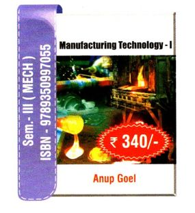 Manufacturing Technology 1 | Anup Goel