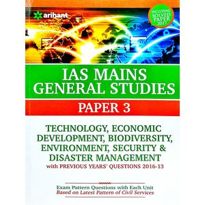 Ias Mains General Studies Paper 3 Technology, Economic Development, Biodiversity, Environment, Security And Disaster Management With Previous Years Questions 2016-13 Including Solved Paper 2017 By Arihant Experts-(English)