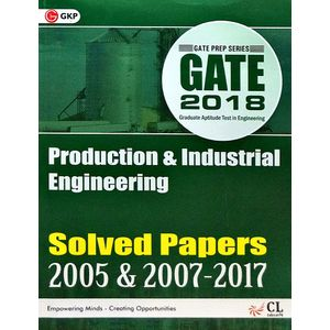 Gate 2018 Paper Production & Industrial Engineering (Solved Papers 2005 & 2007-2017) By Editorial Team-(English)