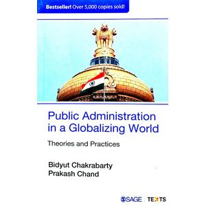 Public Administration In A Globalizing World Theories And Practices By Bidyut Chakrabarty, Prakash Chand-(English)