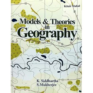 Models And Theories In Geography By K Siddhartha, S Mukherjee-(English)