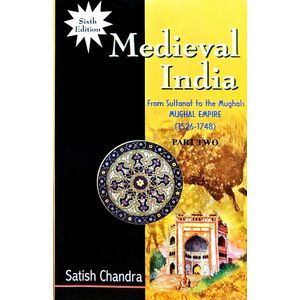 Medieval India From Sultanat To The Mughals Mughal Empire 1526-1748 Part 2 By Satish Chandra-(English)