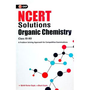 Ncert Solutions Organic Chemistry Class 11-12 By Ajnish Kumar Gupta, Bharti Gupta-(English)