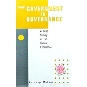 From Government To Governance A Brief Survey Of The Indian Experience By Kuldeep Mathur-(English)