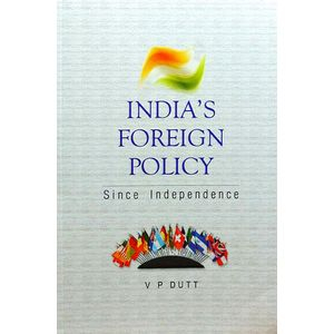 India'S Foreign Policy Since Independence By V P Dutt-(English)