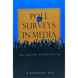 Poll Surveys In Media An Indian Perspective By N Bhaskara Rao-(English)