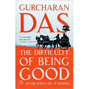 The Difficulty Of Being Good: On The Subtle Art Of Dharma By Gurcharan Das-(English)