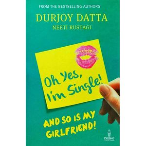 Ohh Yes, I'M Single: And So Is My Girlfriend By Durjoy Datta-(English)