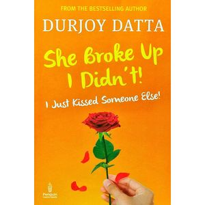 She Broke Up, I Didn'T! I Just Kissed Someone Else By Durjoy Datta-(English)