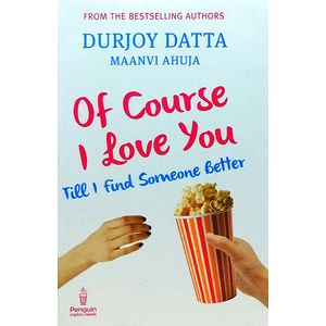 Of Course I Love You Till I Find Someone Better By Durjoy Datta-(English)