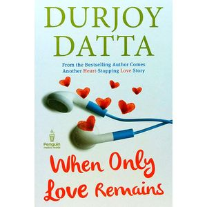When Only Love Remains By Durjoy Datta-(English)