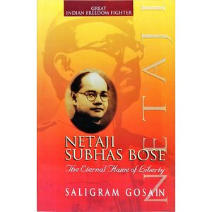 Netaji Subhash Bose Eternal Flame Of Libert By Saligram Gosain-(English)