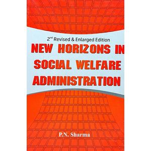 New Horizons In Social Welfare Administration By P N Sharma-(English)