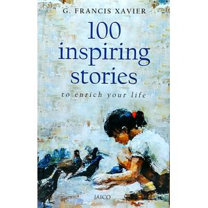 100 Inspiring Stories To Enrich Your Life By Dr G Francis Xavier-(English)