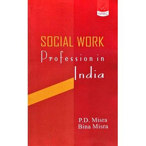 Social Work Profession In India By P D Mishra, Beena Mishra-(English)