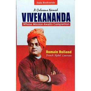 A Colossus Named Vivekananda Whose Mission Awaits By Romain Rolland, Mahendra Kulasreshta-(English)