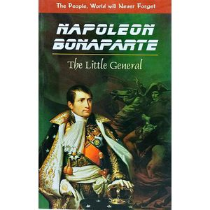 The People, World Will Never Forget Napoleon Bonaparte The Little General By Monika Khanna-(English)