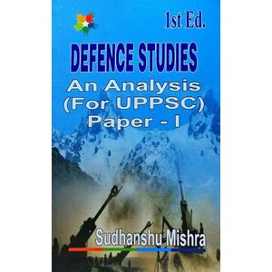 Defence Studies An Analysis For Uppsc Paper 1 By Sudhanshu Mishra-(English)