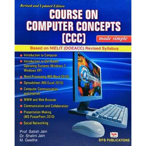 Course On Computer Concepts ( Ccc) Made Simple Based On Nielit Doeacc Revised Syllabus By Prof Satish Jain, Dr Shalini Jain, M Geetha-(English)