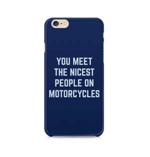 You Meet The Nicest People On Motorcycles - Apple iPhone 6/6s