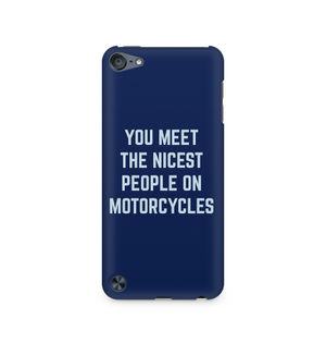 You Meet The Nicest People On Motorcycles - Apple iPod Touch 6